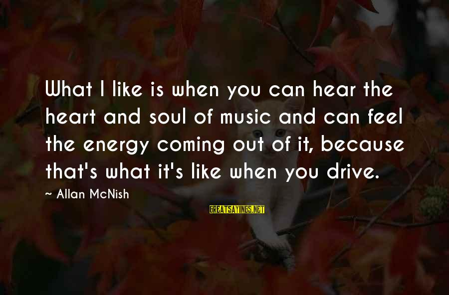 Planet Terror Sayings By Allan McNish: What I like is when you can hear the heart and soul of music and