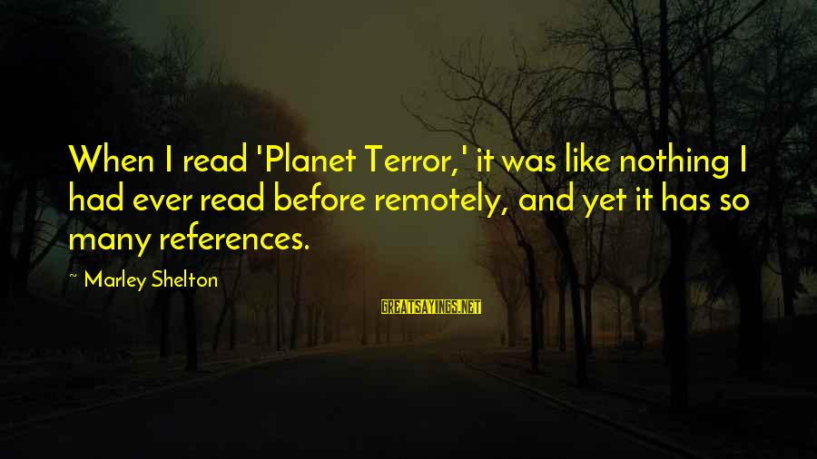 Planet Terror Sayings By Marley Shelton: When I read 'Planet Terror,' it was like nothing I had ever read before remotely,