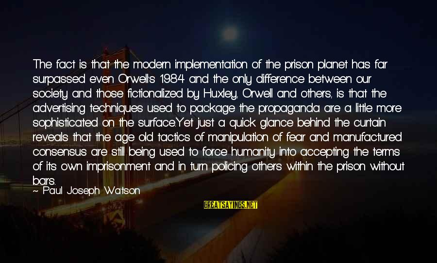 Planet Terror Sayings By Paul Joseph Watson: The fact is that the modern implementation of the prison planet has far surpassed even