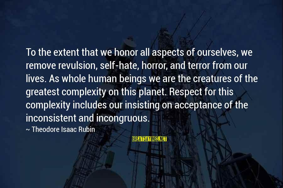 Planet Terror Sayings By Theodore Isaac Rubin: To the extent that we honor all aspects of ourselves, we remove revulsion, self-hate, horror,