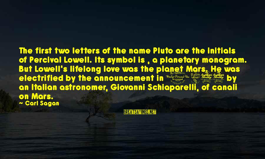 Planetary Love Sayings By Carl Sagan: The first two letters of the name Pluto are the initials of Percival Lowell. Its