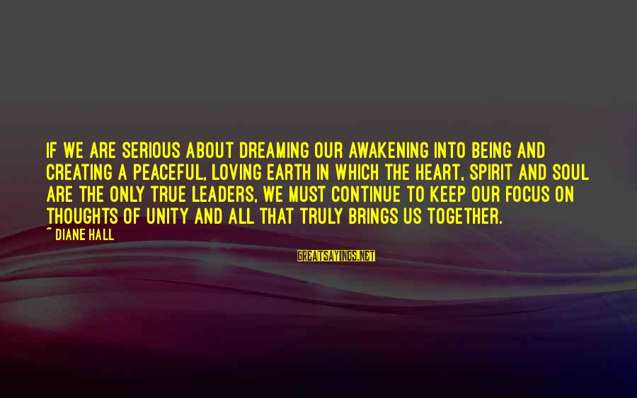 Planetary Love Sayings By Diane Hall: If we are serious about dreaming our awakening into being and creating a peaceful, loving