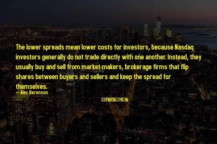 Plant A Tree Love Sayings By Alex Berenson: The lower spreads mean lower costs for investors, because Nasdaq investors generally do not trade