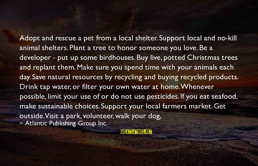 Plant A Tree Love Sayings By Atlantic Publishing Group Inc.: Adopt and rescue a pet from a local shelter. Support local and no-kill animal shelters.