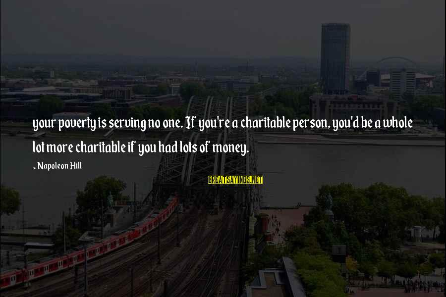 Plant A Tree Love Sayings By Napoleon Hill: your poverty is serving no one. If you're a charitable person, you'd be a whole