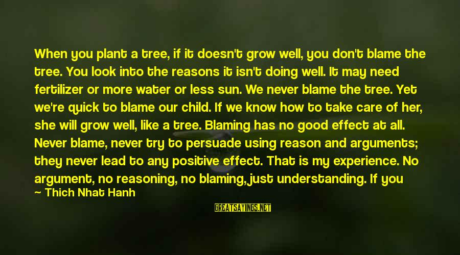 Plant A Tree Love Sayings By Thich Nhat Hanh: When you plant a tree, if it doesn't grow well, you don't blame the tree.