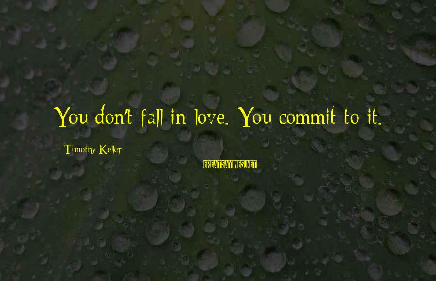 Plant A Tree Love Sayings By Timothy Keller: You don't fall in love. You commit to it.