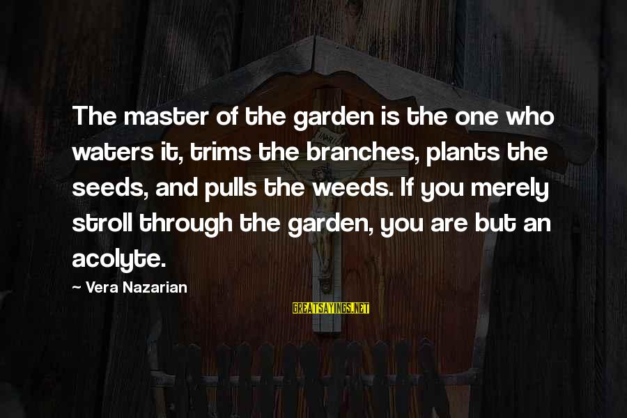 Planting Seeds Of Knowledge Sayings By Vera Nazarian: The master of the garden is the one who waters it, trims the branches, plants