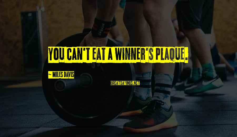 Plaque Sayings By Miles Davis: You can't eat a winner's plaque.