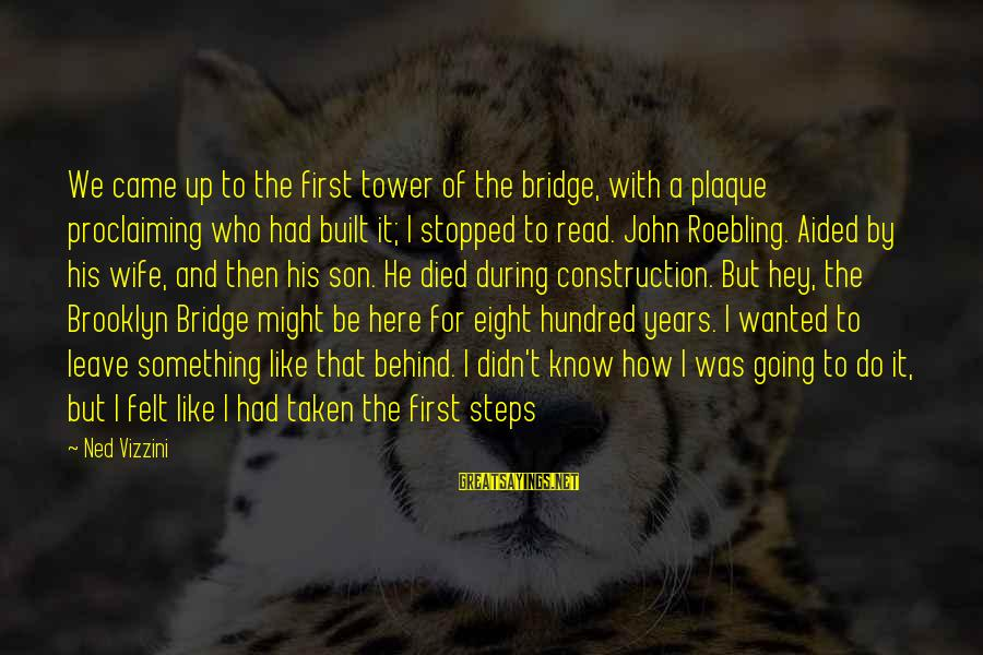 Plaque Sayings By Ned Vizzini: We came up to the first tower of the bridge, with a plaque proclaiming who