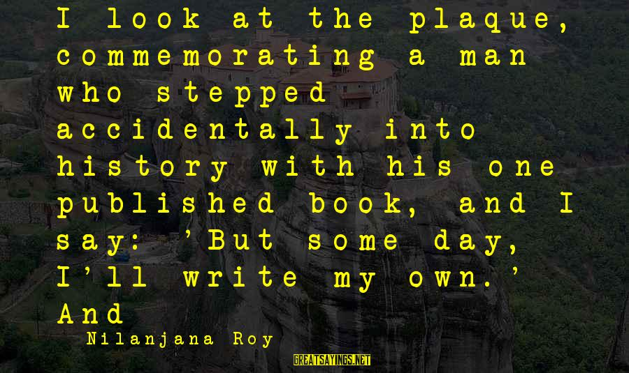 Plaque Sayings By Nilanjana Roy: I look at the plaque, commemorating a man who stepped accidentally into history with his