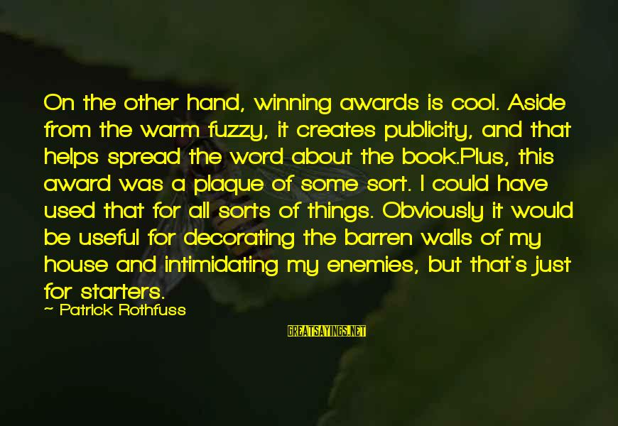 Plaque Sayings By Patrick Rothfuss: On the other hand, winning awards is cool. Aside from the warm fuzzy, it creates