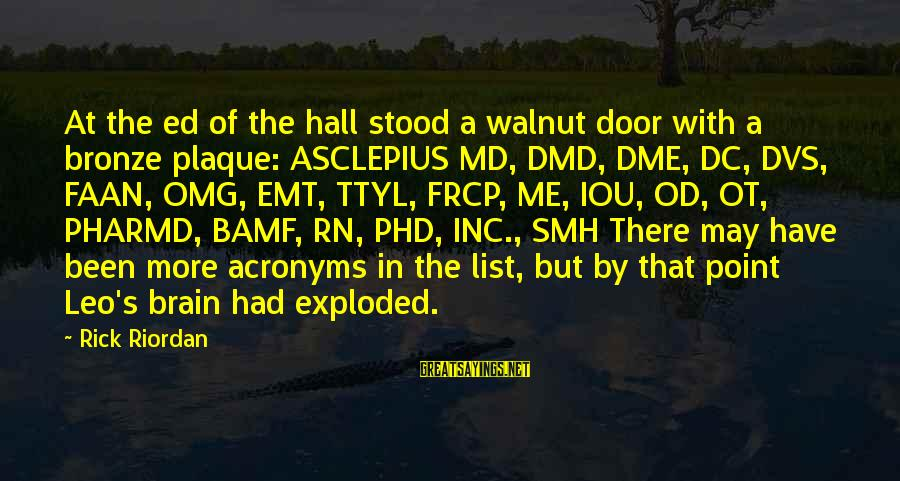 Plaque Sayings By Rick Riordan: At the ed of the hall stood a walnut door with a bronze plaque: ASCLEPIUS