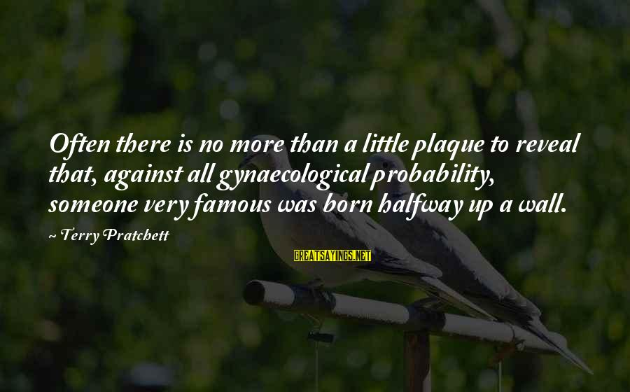Plaque Sayings By Terry Pratchett: Often there is no more than a little plaque to reveal that, against all gynaecological