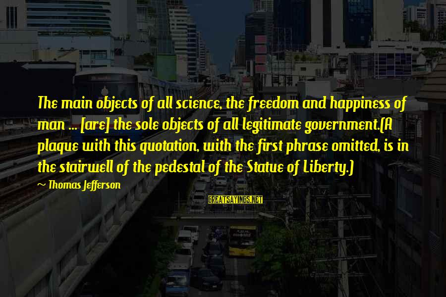 Plaque Sayings By Thomas Jefferson: The main objects of all science, the freedom and happiness of man ... [are] the