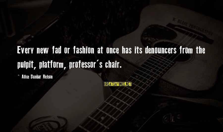 Platform Sayings By Alice Dunbar Nelson: Every new fad or fashion at once has its denouncers from the pulpit, platform, professor's