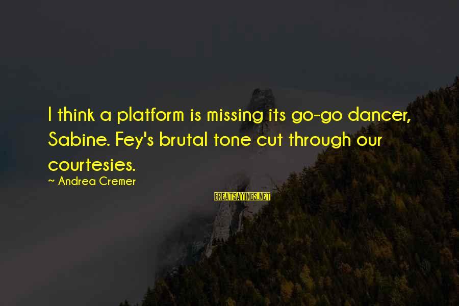 Platform Sayings By Andrea Cremer: I think a platform is missing its go-go dancer, Sabine. Fey's brutal tone cut through
