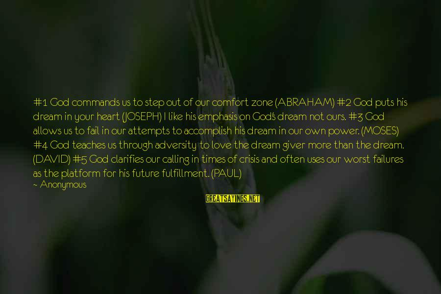 Platform Sayings By Anonymous: #1 God commands us to step out of our comfort zone (ABRAHAM) #2 God puts