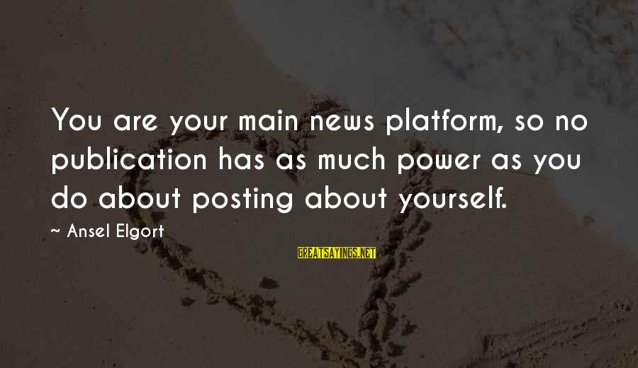 Platform Sayings By Ansel Elgort: You are your main news platform, so no publication has as much power as you