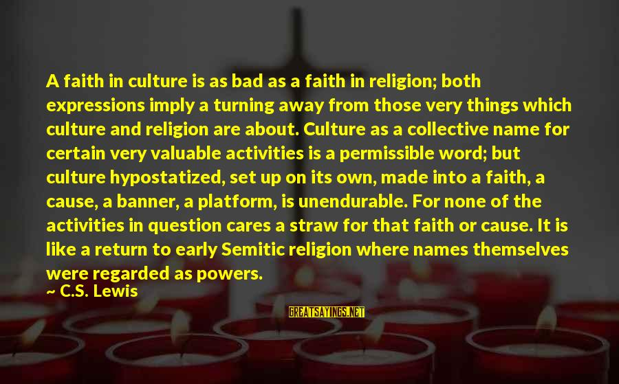 Platform Sayings By C.S. Lewis: A faith in culture is as bad as a faith in religion; both expressions imply
