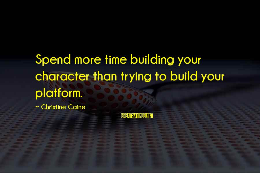 Platform Sayings By Christine Caine: Spend more time building your character than trying to build your platform.