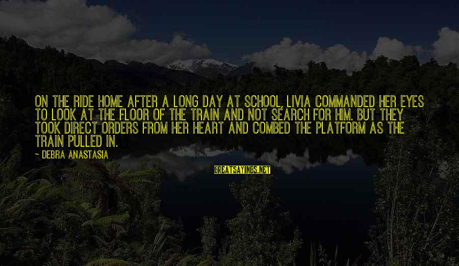 Platform Sayings By Debra Anastasia: On the ride home after a long day at school, Livia commanded her eyes to