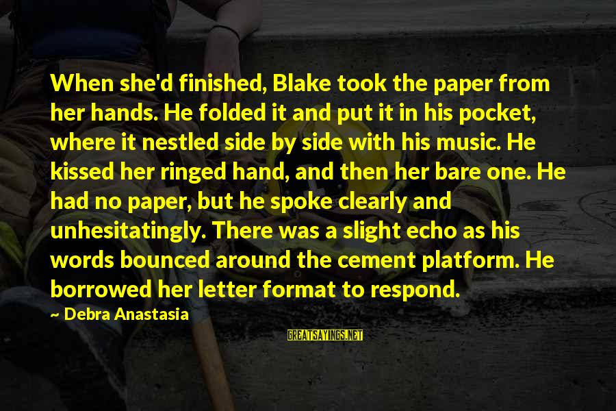 Platform Sayings By Debra Anastasia: When she'd finished, Blake took the paper from her hands. He folded it and put