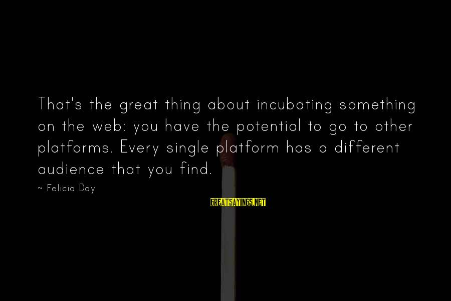 Platform Sayings By Felicia Day: That's the great thing about incubating something on the web: you have the potential to