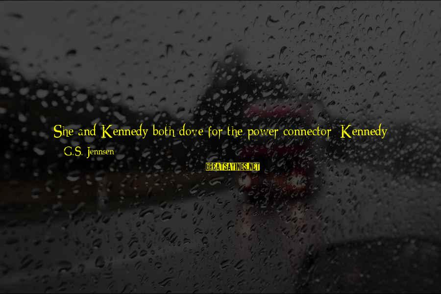 Platform Sayings By G.S. Jennsen: She and Kennedy both dove for the power connector; Kennedy reached it first and yanked