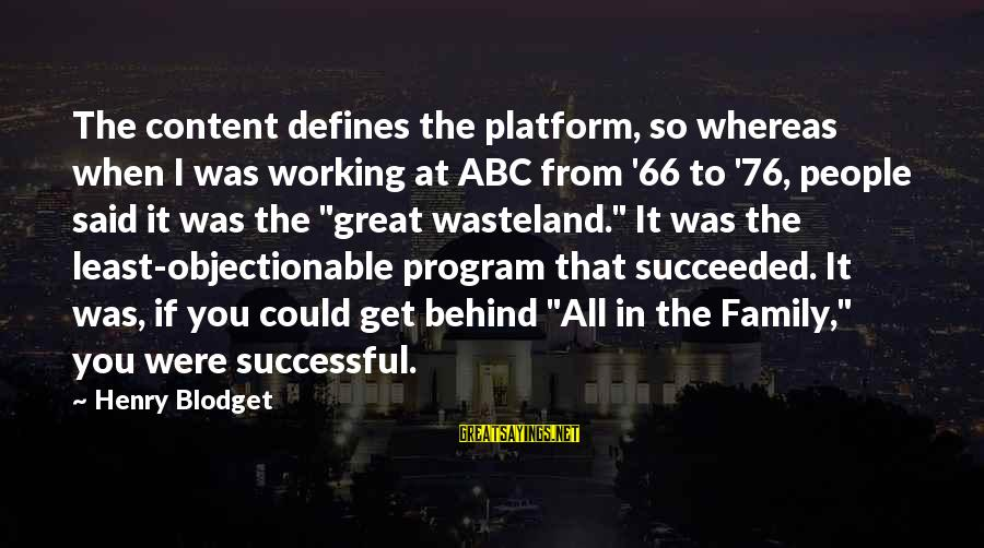 Platform Sayings By Henry Blodget: The content defines the platform, so whereas when I was working at ABC from '66