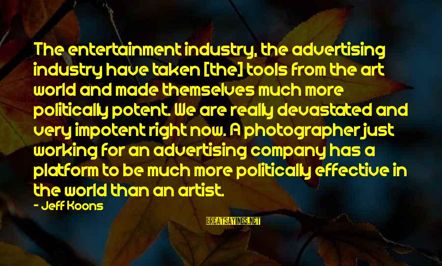 Platform Sayings By Jeff Koons: The entertainment industry, the advertising industry have taken [the] tools from the art world and