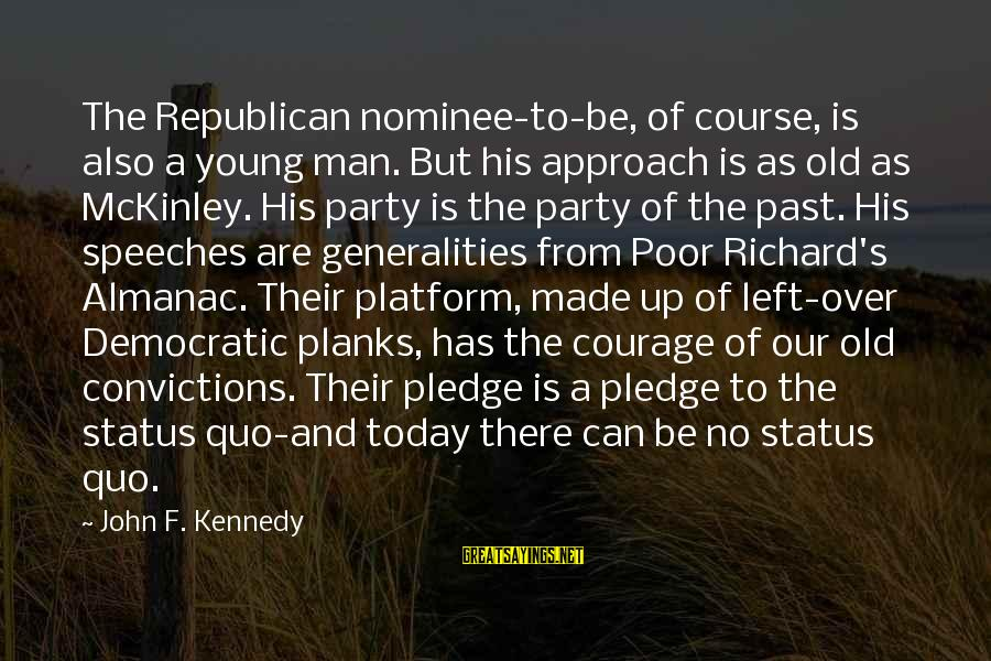 Platform Sayings By John F. Kennedy: The Republican nominee-to-be, of course, is also a young man. But his approach is as