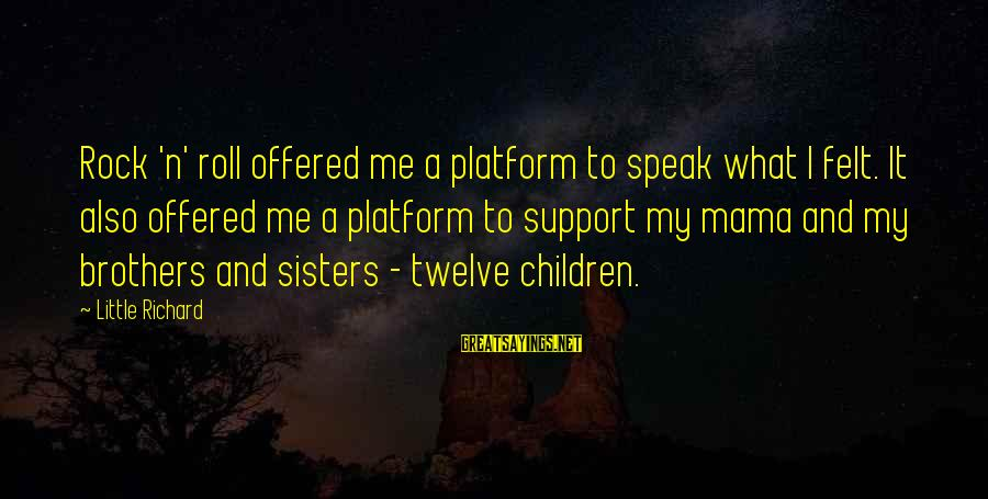 Platform Sayings By Little Richard: Rock 'n' roll offered me a platform to speak what I felt. It also offered