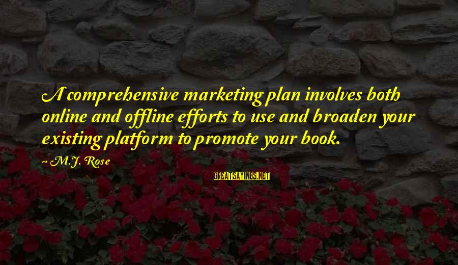 Platform Sayings By M.J. Rose: A comprehensive marketing plan involves both online and offline efforts to use and broaden your
