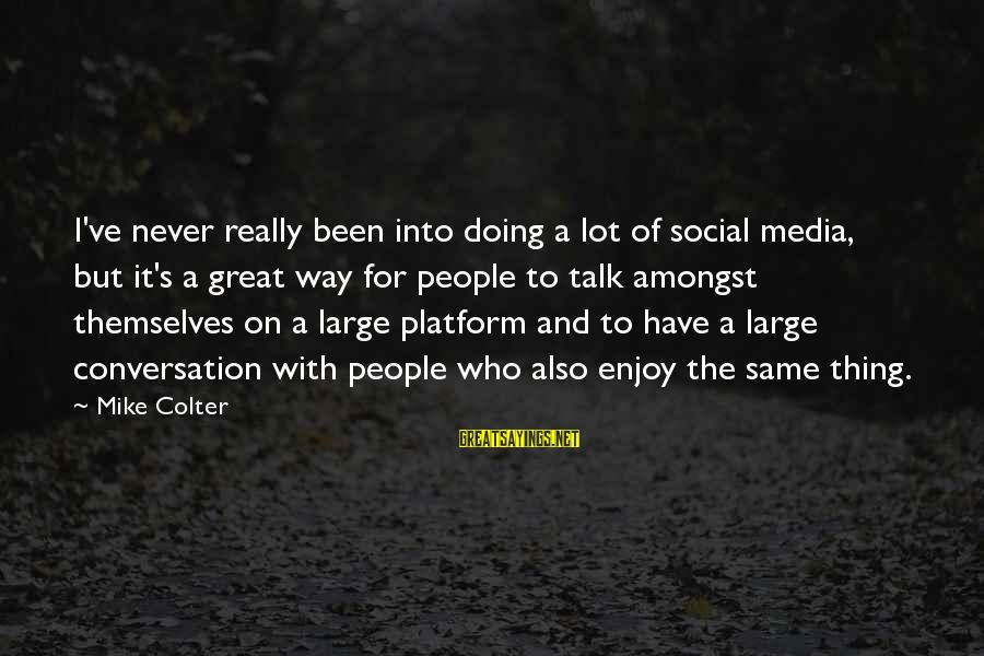 Platform Sayings By Mike Colter: I've never really been into doing a lot of social media, but it's a great