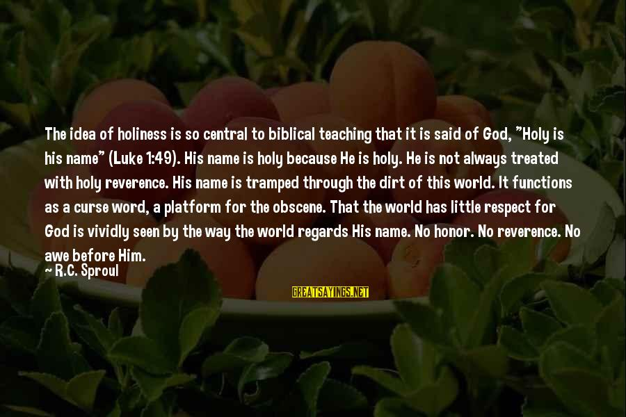 Platform Sayings By R.C. Sproul: The idea of holiness is so central to biblical teaching that it is said of