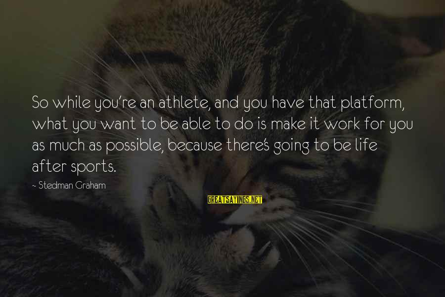 Platform Sayings By Stedman Graham: So while you're an athlete, and you have that platform, what you want to be