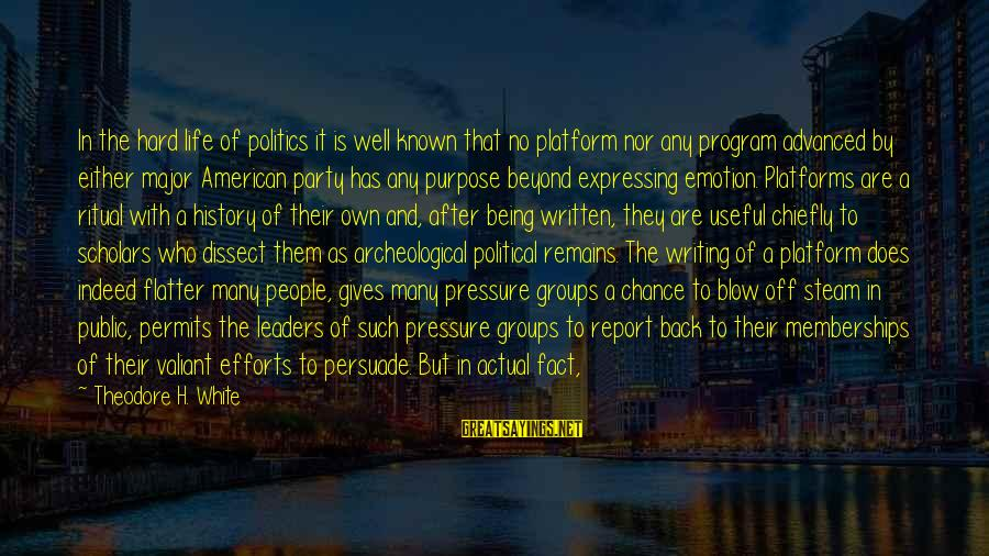 Platform Sayings By Theodore H. White: In the hard life of politics it is well known that no platform nor any