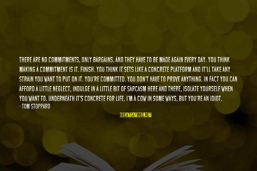 Platform Sayings By Tom Stoppard: There are no commitments, only bargains. And they have to be made again every day.