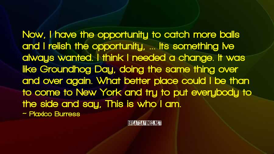 Plaxico Burress Sayings: Now, I have the opportunity to catch more balls and I relish the opportunity, ...