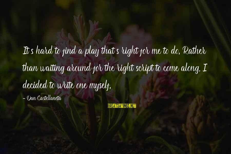 Play It Right Sayings By Dan Castellaneta: It's hard to find a play that's right for me to do. Rather than waiting