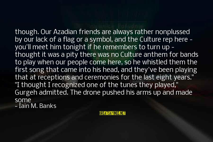 Play It Right Sayings By Iain M. Banks: though. Our Azadian friends are always rather nonplussed by our lack of a flag or