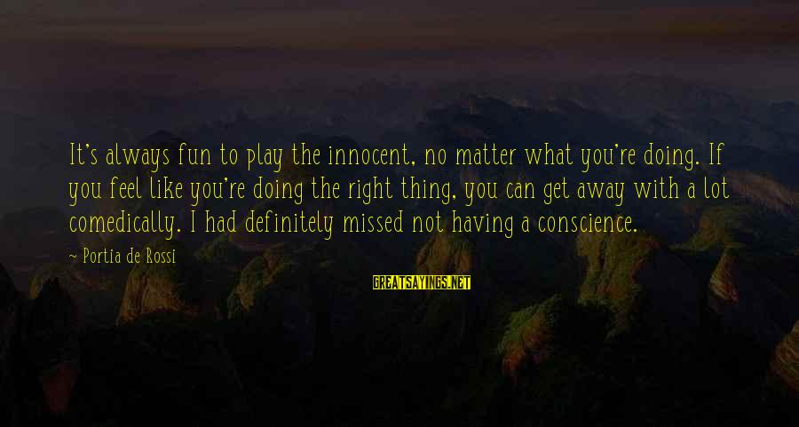 Play It Right Sayings By Portia De Rossi: It's always fun to play the innocent, no matter what you're doing. If you feel