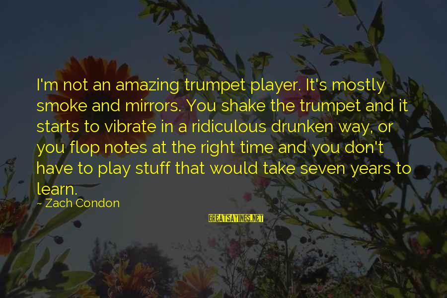 Play It Right Sayings By Zach Condon: I'm not an amazing trumpet player. It's mostly smoke and mirrors. You shake the trumpet