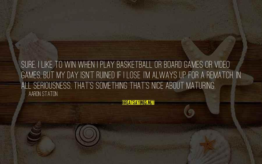 Play To Win Sayings By Aaron Staton: Sure, I like to win when I play basketball or board games or video games,