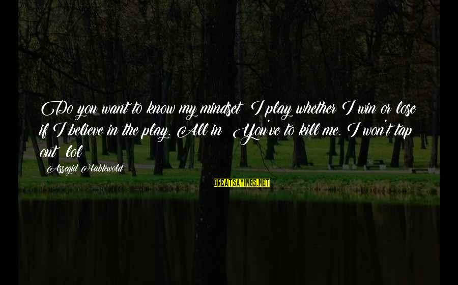 Play To Win Sayings By Assegid Habtewold: Do you want to know my mindset? I play whether I win or lose if