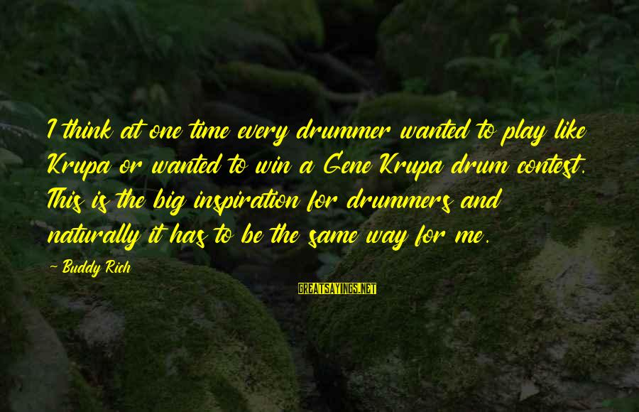 Play To Win Sayings By Buddy Rich: I think at one time every drummer wanted to play like Krupa or wanted to