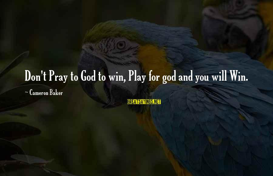 Play To Win Sayings By Cameron Baker: Don't Pray to God to win, Play for god and you will Win.