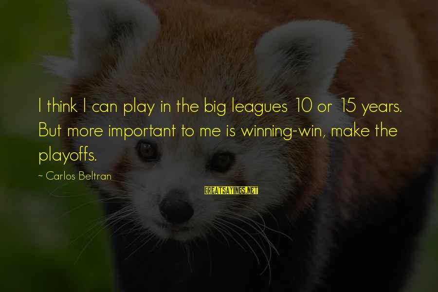 Play To Win Sayings By Carlos Beltran: I think I can play in the big leagues 10 or 15 years. But more