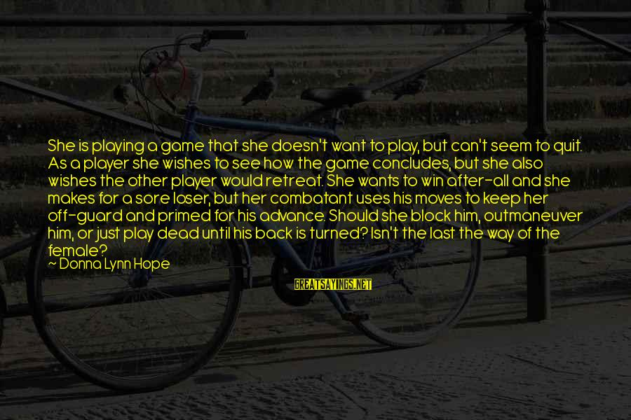 Play To Win Sayings By Donna Lynn Hope: She is playing a game that she doesn't want to play, but can't seem to